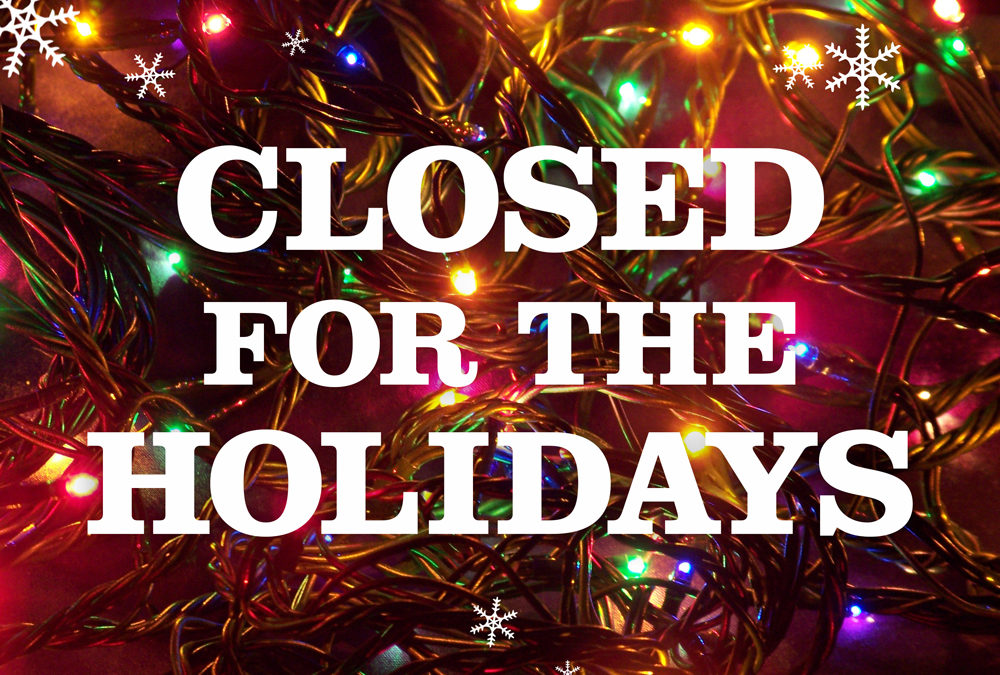 We will be CLOSED for Christmas and New Years Eve!